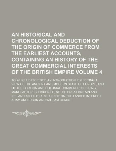 An historical and chronological deduction of the origin of commerce from the earliest accounts, containing an history of the great commercial ... exhibiting a view of the ancient