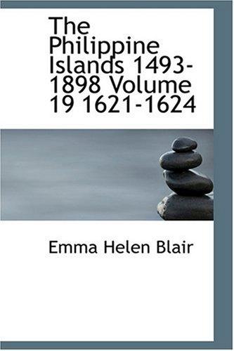 The Philippine Islands  1493-1898 Volume 19  1621-1624
