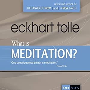 What Is Meditation? | [Eckhart Tolle]