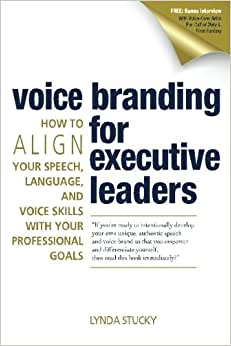 Voice Branding For Executive Leaders: How To Align Your Speech, Language, And Voice With Your Professional Goals