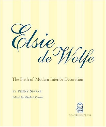 Elsie De Wolfe: The Birth of Modern Interior Decoration