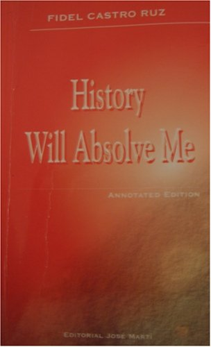 History Will Absolve Me (Annotated Edition), Fidel Castro Ruz