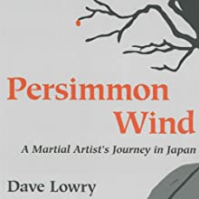 Persimmon Wind: A Martial Artist's Journey in Japan (       UNABRIDGED) by Dave Lowry Narrated by Brian Nishii
