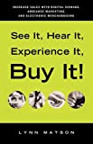 img - for See It, Hear It, Experience It, Buy It: Increase Sales with Digital Signage, Ambiance Marketing, and Electronic Merchandising book / textbook / text book