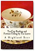 Tea-Cup Reading and Fortune-Telling by Tea Leaves: With Ten Illustrations