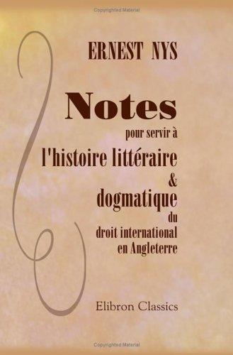 Notes pour servir à l'histoire littéraire & dogmatique du droit international en Angleterre