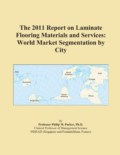 The 2011 Report on Laminate Flooring Materials and Services: World Market Segmentation by City