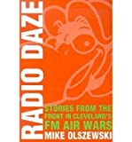 img - for [(Radio Daze: Stories from the Front in Cleveland's Fm Air Waves)] [Author: Mike Olszewski] published on (January, 2004) book / textbook / text book