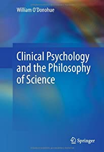 Clinical Psychology and the Philosophy of Science by William O'Donohue