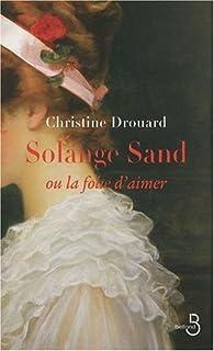 Solange Sand ou La folie d'aimer, Drouard, Christine