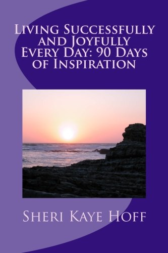 Book: Living Successfully and Joyfully Every Day - 90 Days of Inspiration by Sheri Kaye Hoff
