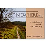 The Nowhere Road: A Fresh Look at Norfolk's Peddars Way (0952337932) by Robinson, Bruce