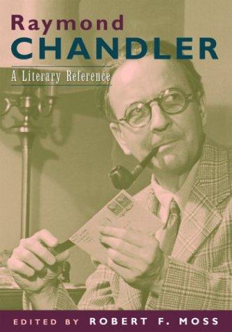 Raymond Chandler: A Literary Reference, ROBERT F. MOSS