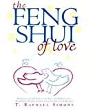 The Feng Shui of Love: Arranging Your Home to Attract and Hold Love-With Personalized Astrological Charts and Forecasts