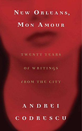 New Orleans, Mon Amour: Twenty Years of Writings from the...