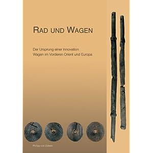 Rad und Wagen: Der Ursprung einer Innovation. Wagen im Vorderen Orient und Europa. Katalog-Handbuch