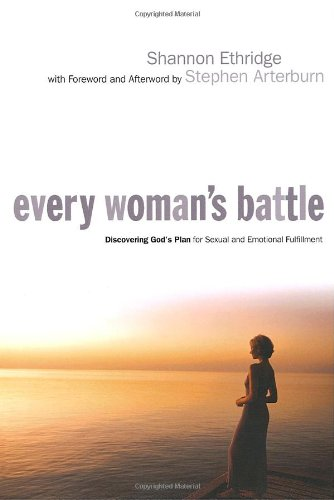Every Woman's Battle: Discovering God's Plan for Sexual and Emotional Fulfillment: Shannon Ethridge, Stephen Arterburn: 9781578566853: Amazon.com: Books