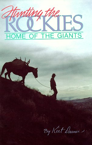 Hunting the Rockies: Home of the Giants, Kirt I. Darner