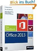 Microsoft Office 2013 - Das Handbuch: Für alle Editionen. Insider-Wissen - praxisnah und kompetent