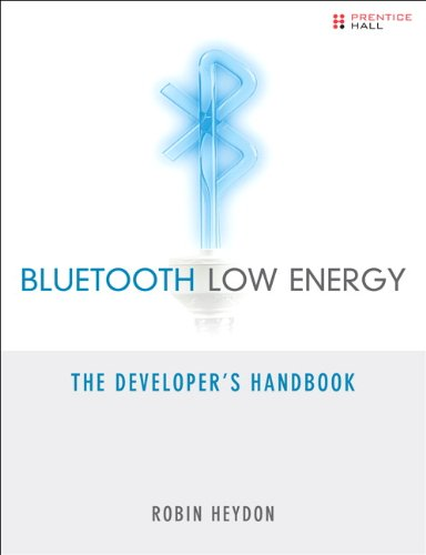 Bluetooth Low Energy: The Developer's Handbook, by Robin Heydon