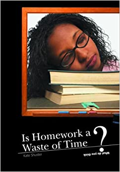 homework necessary just waste time In his book the homework myth, kohn points out that no study has ever found a correlation between homework and academic achievement in elementary school, and there is little reason to believe that homework is necessary in high school in fact, it may even diminish interest in learning, says kohn.