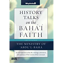 History Talks on the Baha'i Faith Part 5 of 9: Ministry of 'Abdu'l-Baha