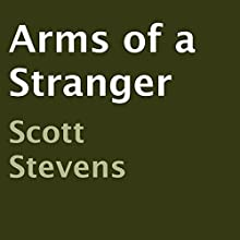 Arms of a Stranger (       UNABRIDGED) by Scott Stevens Narrated by A. T. Al Benelli