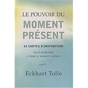 Le pouvoir du moment présent : 52 cartes d'inspiration