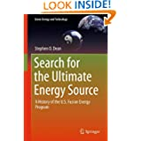 Search for the Ultimate Energy Source: A History of the U.S. Fusion Energy Program (Green Energy and Technology...