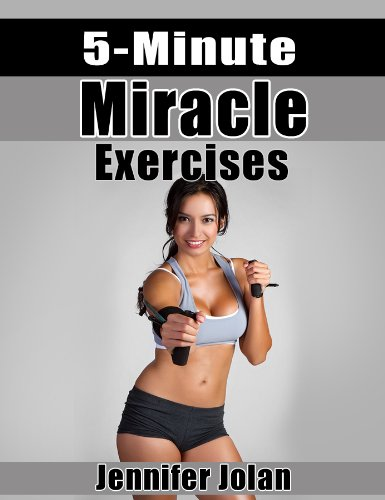 5-Minute Miracle Exercises: Lose 5 Pounds in 2 Weeks – Only 5 Minutes a Day!