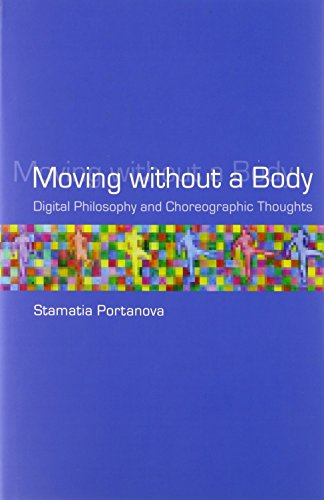 Moving without a Body: Digital Philosophy and Choreographic Thoughts (Technologies of Lived Abstraction)