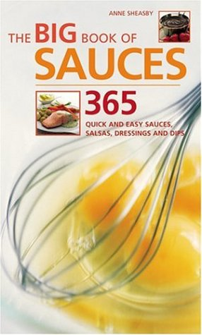 The Big Book of Sauces: 365 Quick and Easy Sauces, Salsas, Dressings, and Dips