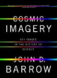 Cosmic Imagery: Key Images in the History of Science (0393337995) by Barrow, John D.