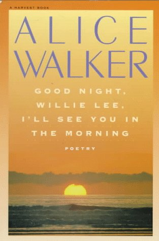 Good Night, Willie Lee, Ill See You in the Morning : Poems, ALICE WALKER