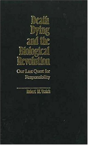 Death, Dying, and the Biological Revolution: Our Last Quest for Responsibility