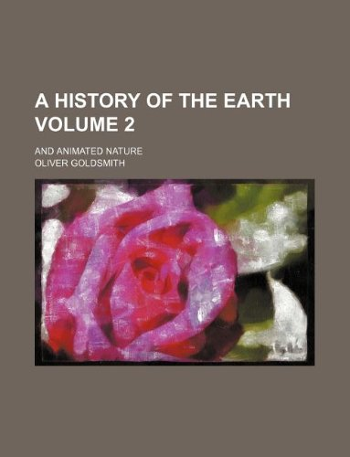 A history of the earth Volume 2; and animated nature