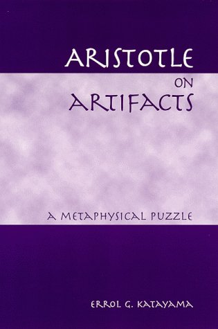 Aristotle on Artifacts: A Metaphysical Puzzle (SUNY Series in Ancient Greek Philosophy)