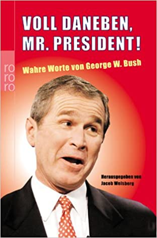 voll daneben mr president wahre worte von george w. Black Bedroom Furniture Sets. Home Design Ideas