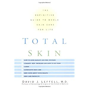 Total Skin: The Definitive Guide to Whole Skin Care for Life
