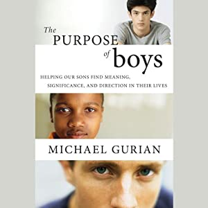 The Purpose of Boys: Helping Our Sons Find Meaning, Significance, and Direction in Their Lives | [Michael Gurian]