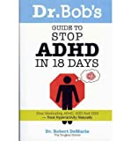 Dr Bobs Guide to Stop ADHD in 18 Days: Stop Medicating ADHD, ADD, ODD, Treat Hyperactivity Naturally! (Paperback) - Common