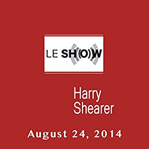 Le Show, August 24, 2014 | [Harry Shearer]