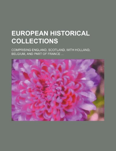 European historical collections; comprising England, Scotland, with Holland, Belgium, and part of France