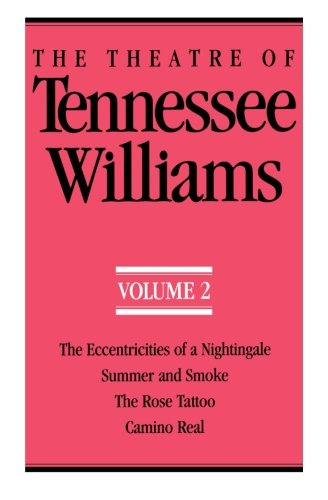 The Theatre of Tennessee Williams, Volume 2: Eccentricities of a Nightingale, Summer and Smoke, The Rose Tattoo, Camino