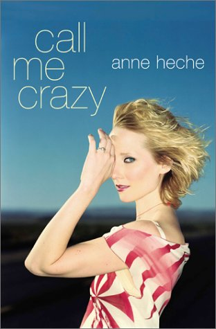 Call Me Crazy: A Memoir (Lisa Drew Books), Anne Heche