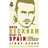 When Beckham Went to Spain: Power, Stardom and Real Madridby Jimmy Burns