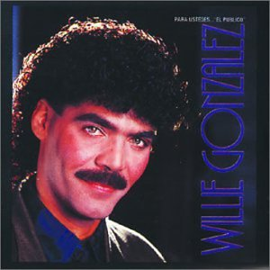 Willie Gonzalez - Para Ustedes... El Publico - Zortam Music