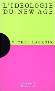L'idéologie du New Age par Michel Lacroix