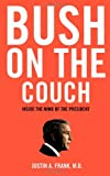 Bush on the Couch: Inside the Mind of the President (0060736712) by Justin A. Frank