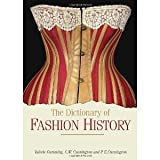 The Dictionary of Fashion History [Paperback] [2010] Reissue Ed. Valerie Cumming, C. W. Cunnington, P. E. Cunnington